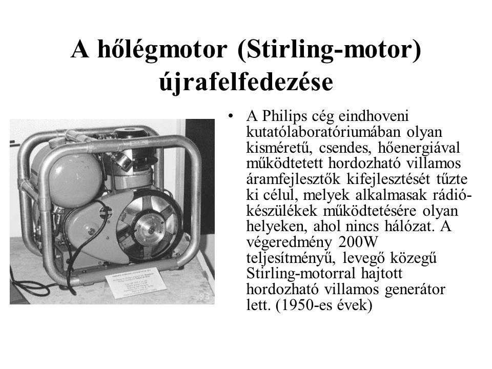 A hőlégmotor (Stirling-motor) újrafelfedezése •A Philips cég eindhoveni kutatólaboratóriumában olyan kisméretű, csendes, hőenergiával működtetett hord
