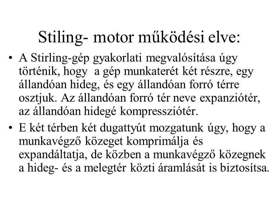 Stiling- motor működési elve: •A Stirling-gép gyakorlati megvalósítása úgy történik, hogy a gép munkaterét két részre, egy állandóan hideg, és egy áll