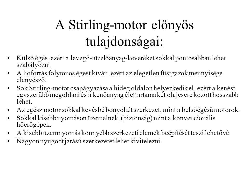 A Stirling-motor előnyös tulajdonságai: •Külső égés, ezért a levegő-tüzelőanyag-keveréket sokkal pontosabban lehet szabályozni. •A hőforrás folytonos