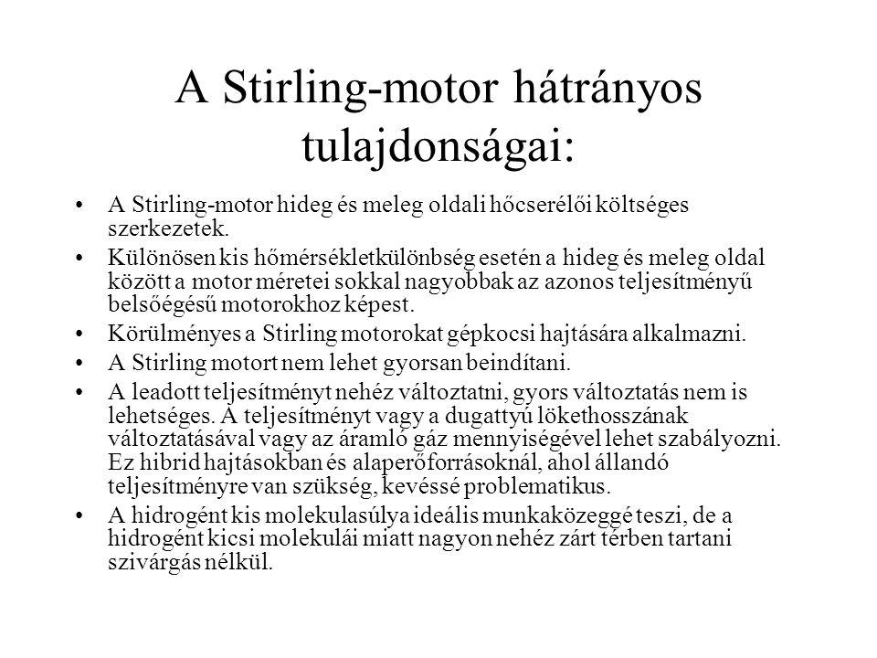 A Stirling-motor hátrányos tulajdonságai: •A Stirling-motor hideg és meleg oldali hőcserélői költséges szerkezetek. •Különösen kis hőmérsékletkülönbsé