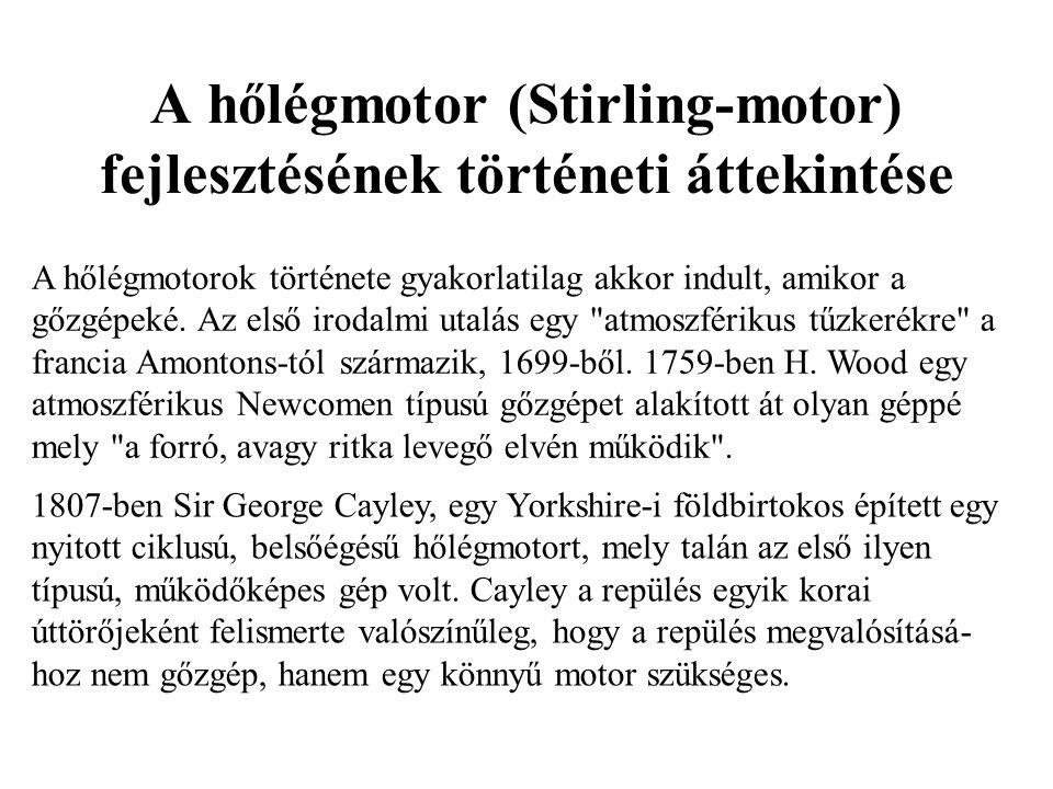 A hőlégmotor (Stirling-motor) fejlesztésének történeti áttekintése A hőlégmotorok története gyakorlatilag akkor indult, amikor a gőzgépeké. Az első ir