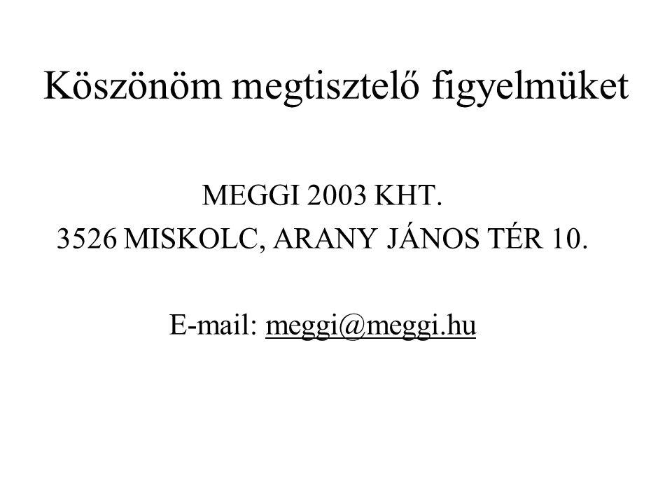 Köszönöm megtisztelő figyelmüket MEGGI 2003 KHT. 3526 MISKOLC, ARANY JÁNOS TÉR 10. E-mail: meggi@meggi.hu