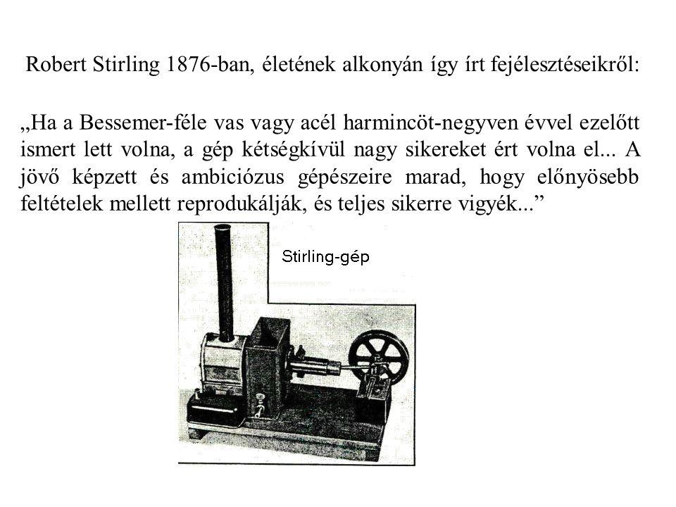 """Robert Stirling 1876-ban, életének alkonyán így írt erről: """"Ha a Bessemer-féle vas vagy acél harmincöt-negyven évvel ezelőtt ismert lett volna, a gép"""