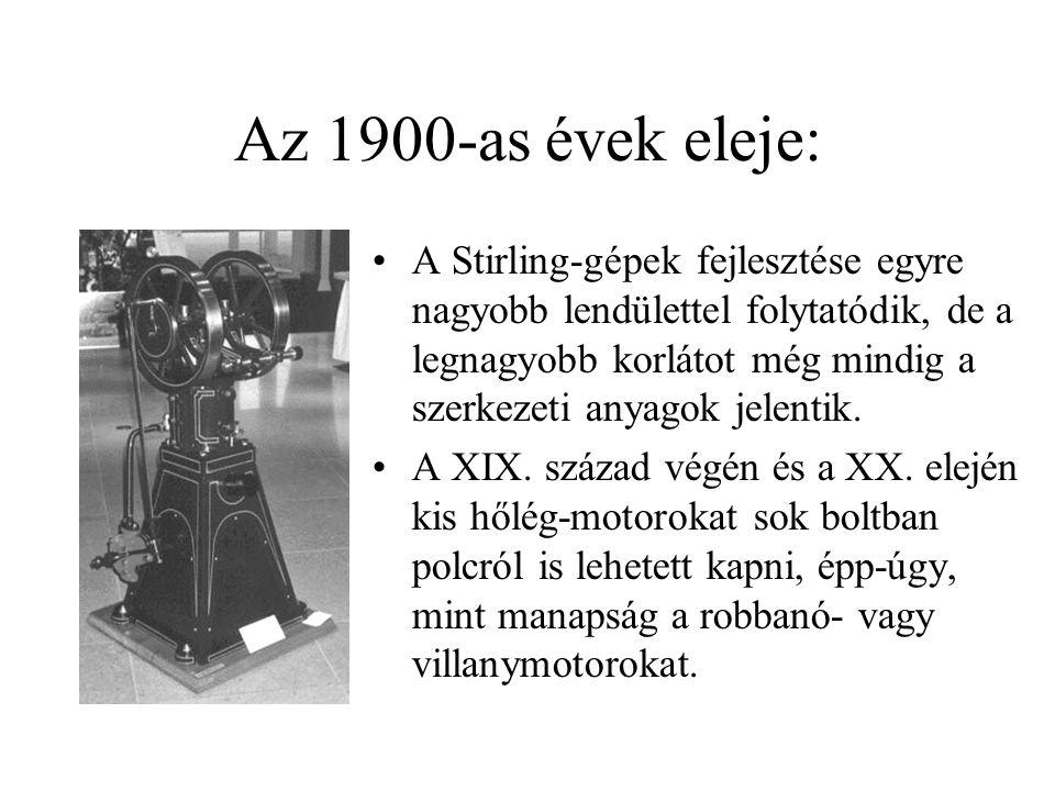 Az 1900-as évek eleje: •A Stirling-gépek fejlesztése egyre nagyobb lendülettel folytatódik, de a legnagyobb korlátot még mindig a szerkezeti anyagok j