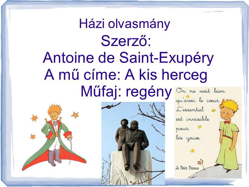 Házi olvasmány Szerző: Antoine de Saint-Exupéry A mű címe: A kis herceg Műfaj: regény