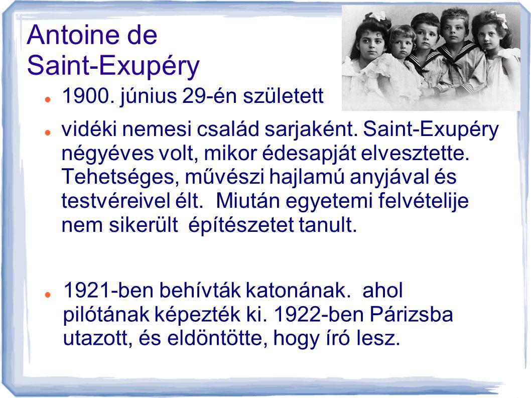 Antoine de Saint-Exupéry  1900.június 29-én született  vidéki nemesi család sarjaként.