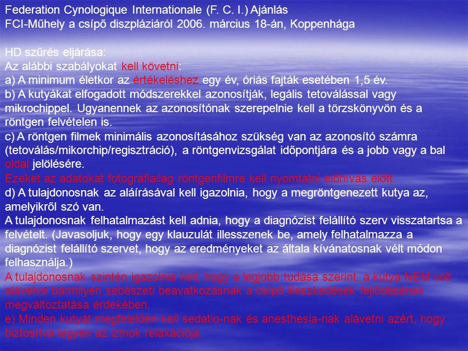 Federation Cynologique Internationale (F. C. I.) Ajánlás FCI-Műhely a csípő diszpláziáról 2006. március 18-án, Koppenhága HD szűrés eljárása: Az alább