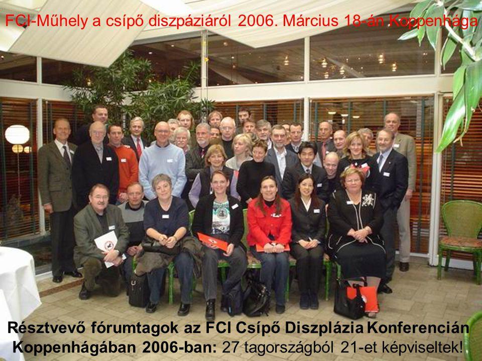 FCI-Műhely a csípő diszpáziáról 2006. Március 18-án Koppenhága Résztvevő fórumtagok az FCI Csípő Diszplázia Konferencián Koppenhágában 2006-ban: 27 ta