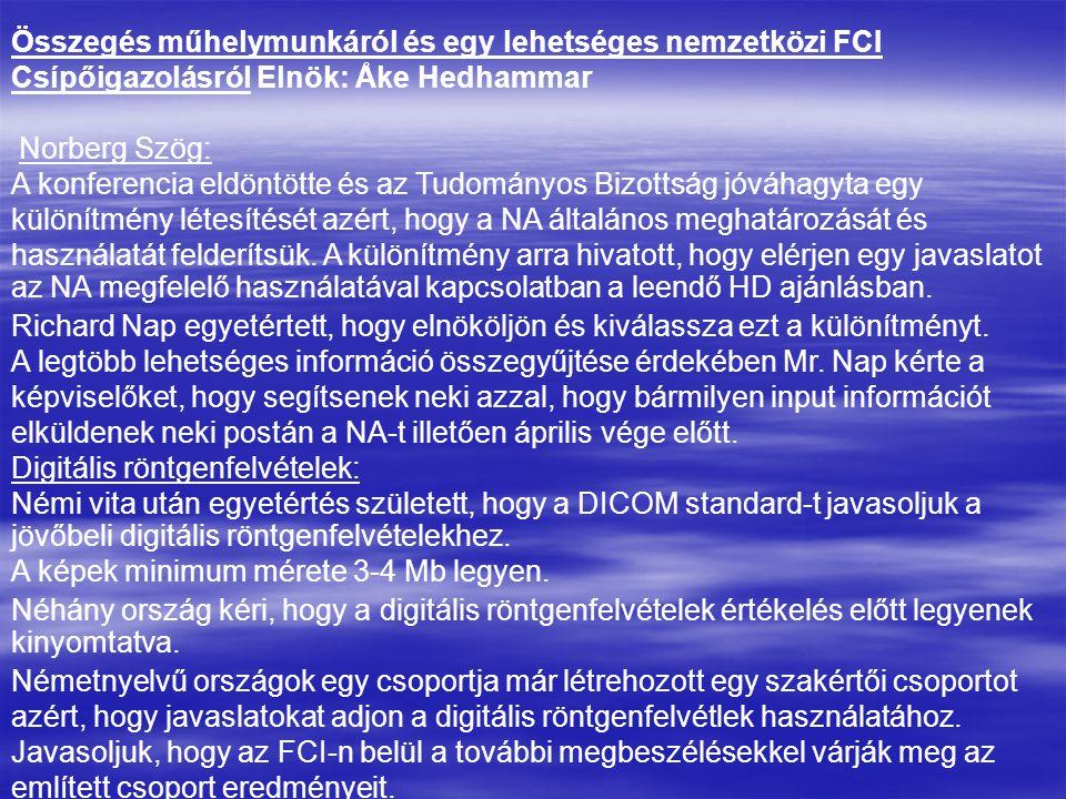 Összegés műhelymunkáról és egy lehetséges nemzetközi FCI Csípőigazolásról Elnök: Åke Hedhammar Norberg Szög: A konferencia eldöntötte és az Tudományos