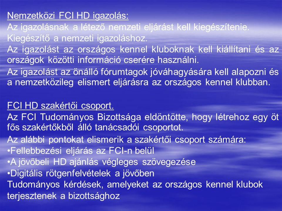 Nemzetközi FCI HD igazolás: Az igazolásnak a létező nemzeti eljárást kell kiegészítenie. Kiegészítő a nemzeti igazoláshoz. Az igazolást az országos ke