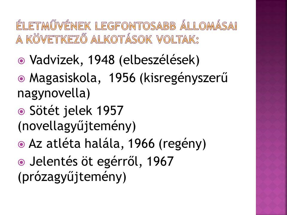  Vadvizek, 1948 (elbeszélések)  Magasiskola, 1956 (kisregényszerű nagynovella)  Sötét jelek 1957 (novellagyűjtemény)  Az atléta halála, 1966 (regény)  Jelentés öt egérről, 1967 (prózagyűjtemény)