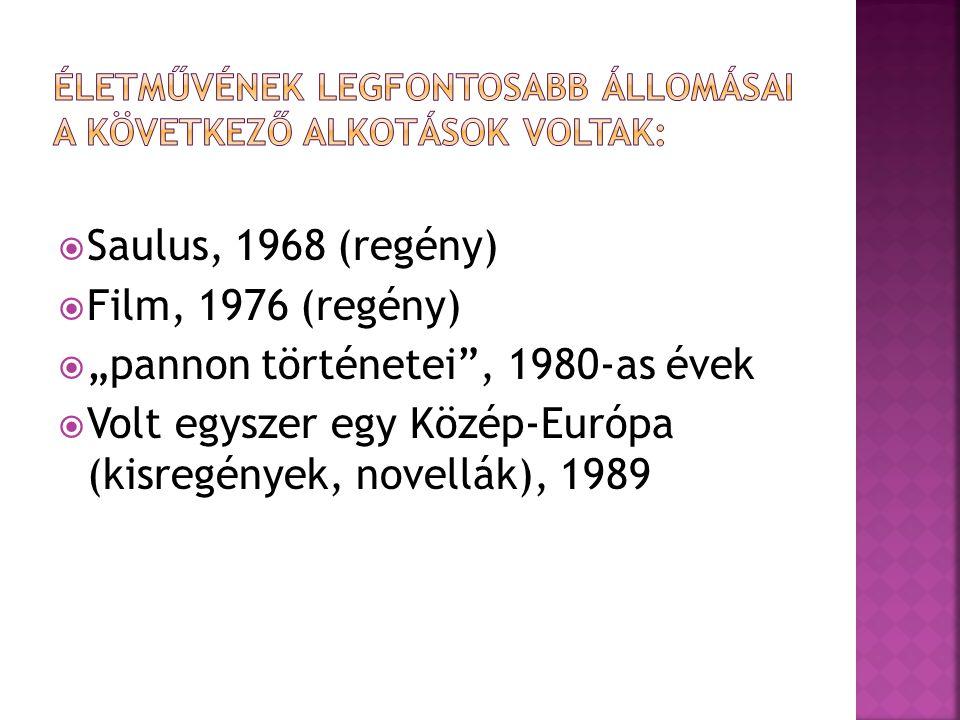 """ Saulus, 1968 (regény)  Film, 1976 (regény)  """"pannon történetei , 1980-as évek  Volt egyszer egy Közép-Európa (kisregények, novellák), 1989"""