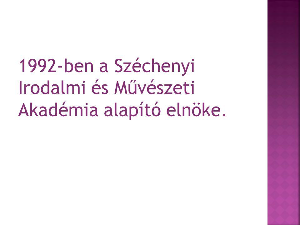 1992-ben a Széchenyi Irodalmi és Művészeti Akadémia alapító elnöke.