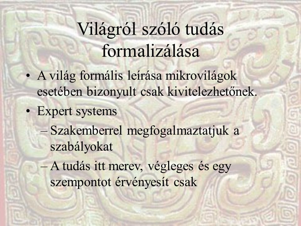 Világról szóló tudás formalizálása •A világ formális leírása mikrovilágok esetében bizonyult csak kivitelezhetőnek.