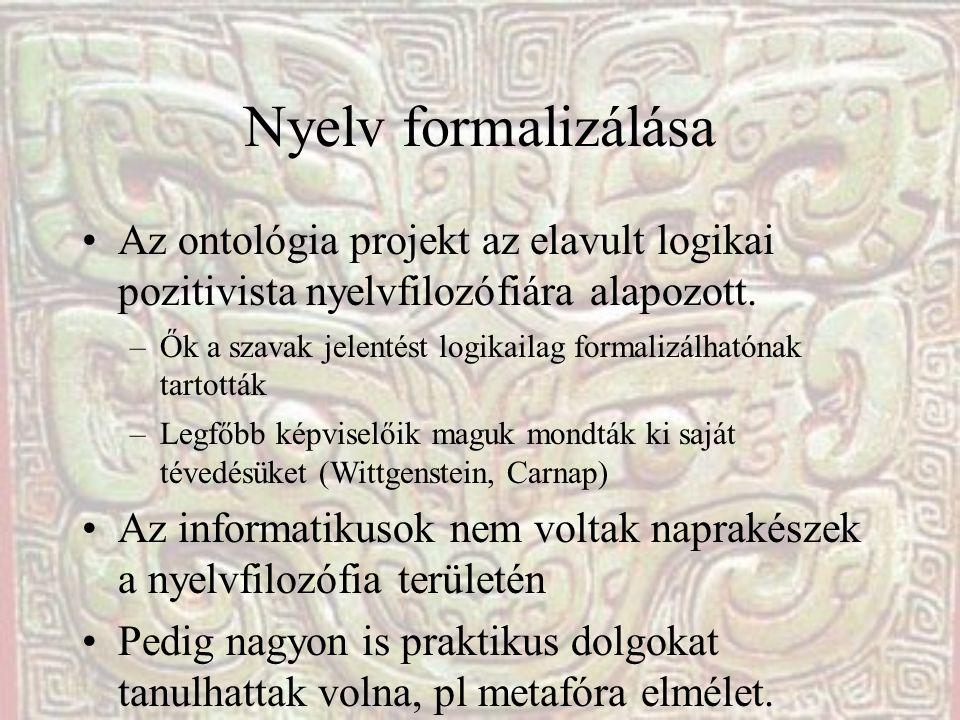 Nyelv formalizálása •Az ontológia projekt az elavult logikai pozitivista nyelvfilozófiára alapozott.
