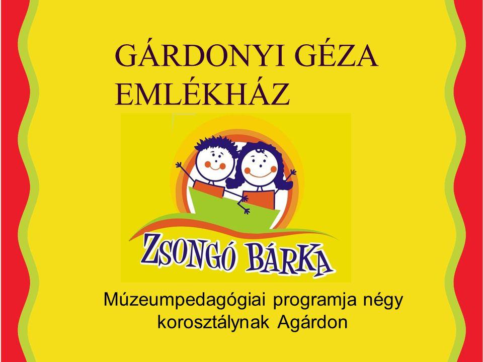 GÁRDONYI GÉZA EMLÉKHÁZ Múzeumpedagógiai programja négy korosztálynak Agárdon