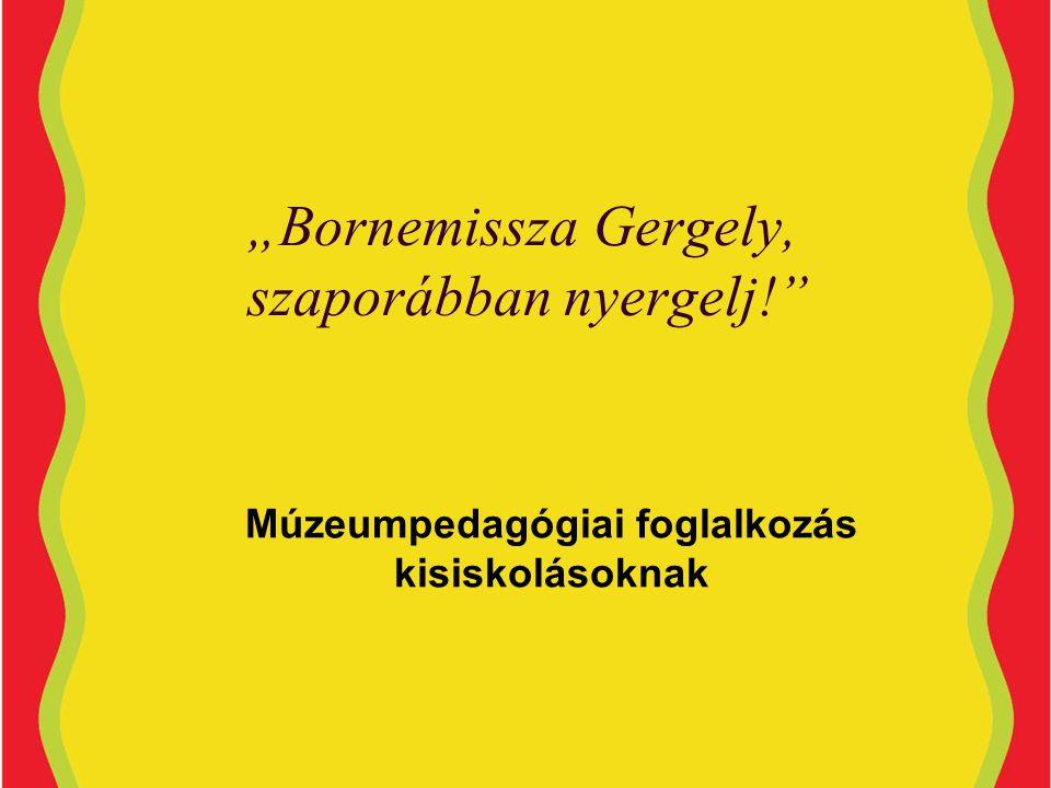 """""""Bornemissza Gergely, szaporábban nyergelj! Múzeumpedagógiai foglalkozás kisiskolásoknak"""