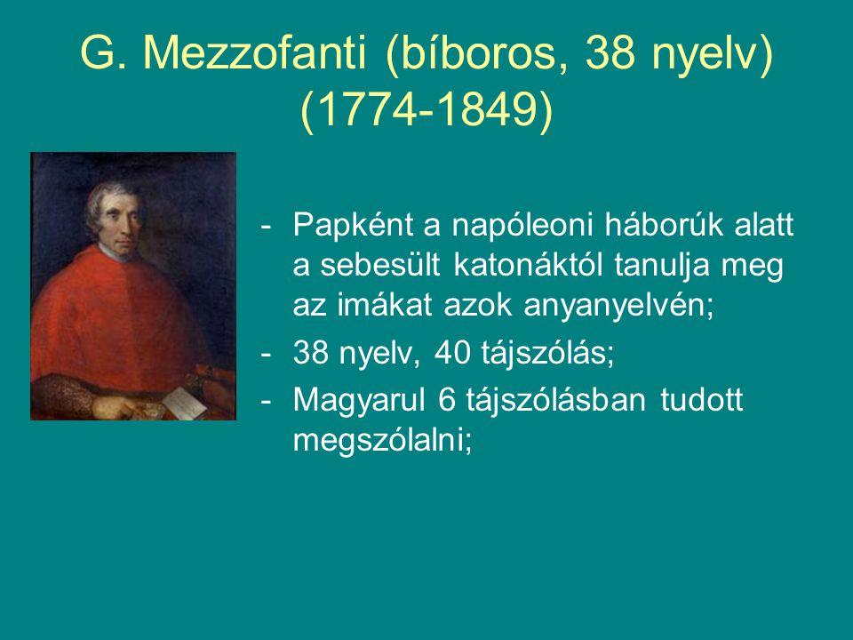 G. Mezzofanti (bíboros, 38 nyelv) (1774-1849) -Papként a napóleoni háborúk alatt a sebesült katonáktól tanulja meg az imákat azok anyanyelvén; -38 nye