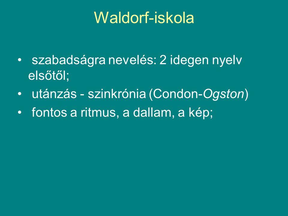 Waldorf-iskola • szabadságra nevelés: 2 idegen nyelv elsőtől; • utánzás - szinkrónia (Condon-Ogston) • fontos a ritmus, a dallam, a kép;