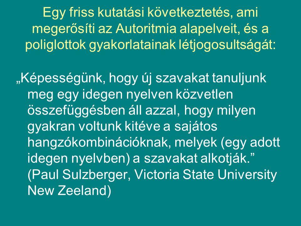 """Egy friss kutatási következtetés, ami megerősíti az Autoritmia alapelveit, és a poliglottok gyakorlatainak létjogosultságát: """"Képességünk, hogy új szavakat tanuljunk meg egy idegen nyelven közvetlen összefüggésben áll azzal, hogy milyen gyakran voltunk kitéve a sajátos hangzókombinációknak, melyek (egy adott idegen nyelvben) a szavakat alkotják. (Paul Sulzberger, Victoria State University New Zeeland)"""