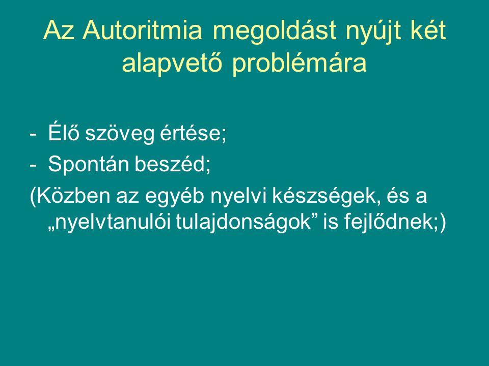"""Az Autoritmia megoldást nyújt két alapvető problémára -Élő szöveg értése; -Spontán beszéd; (Közben az egyéb nyelvi készségek, és a """"nyelvtanulói tulajdonságok is fejlődnek;)"""