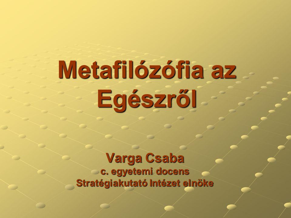 Metafilózófia az Egészről Varga Csaba c. egyetemi docens Stratégiakutató Intézet elnöke