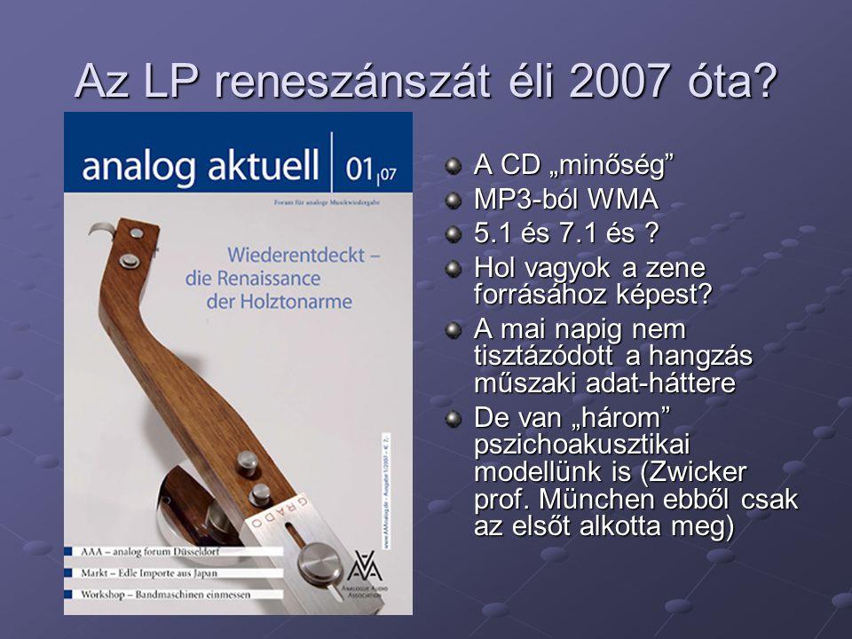 """Az LP reneszánszát éli 2007 óta? A CD """"minőség"""" MP3-ból WMA 5.1 és 7.1 és ? Hol vagyok a zene forrásához képest? A mai napig nem tisztázódott a hangzá"""