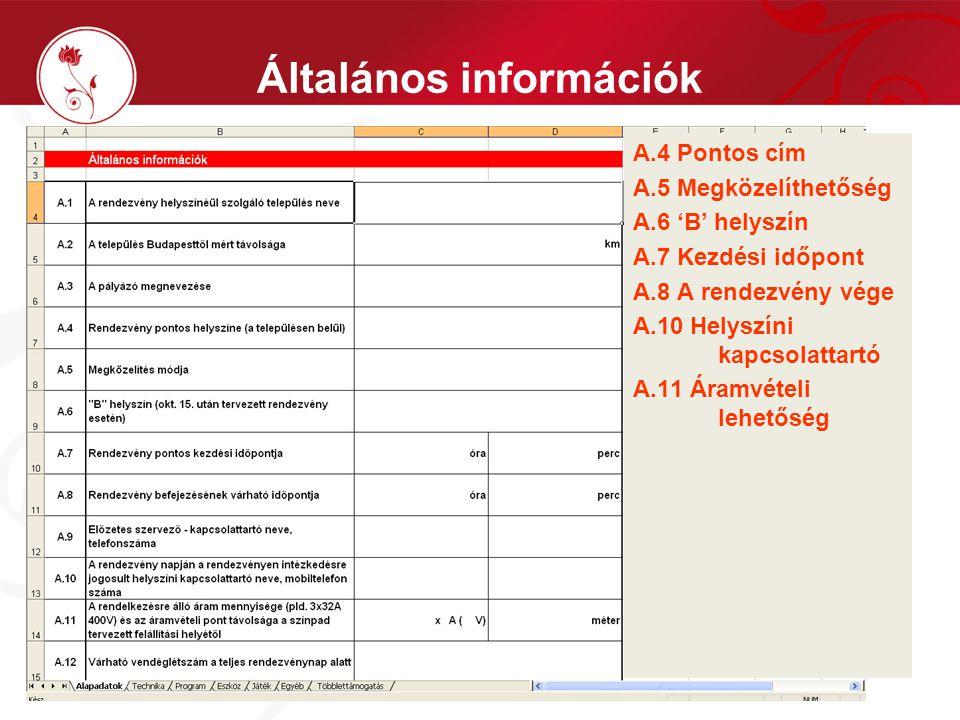 Általános információk A.4 Pontos cím A.5 Megközelíthetőség A.6 'B' helyszín A.7 Kezdési időpont A.8 A rendezvény vége A.10 Helyszíni kapcsolattartó A.11 Áramvételi lehetőség
