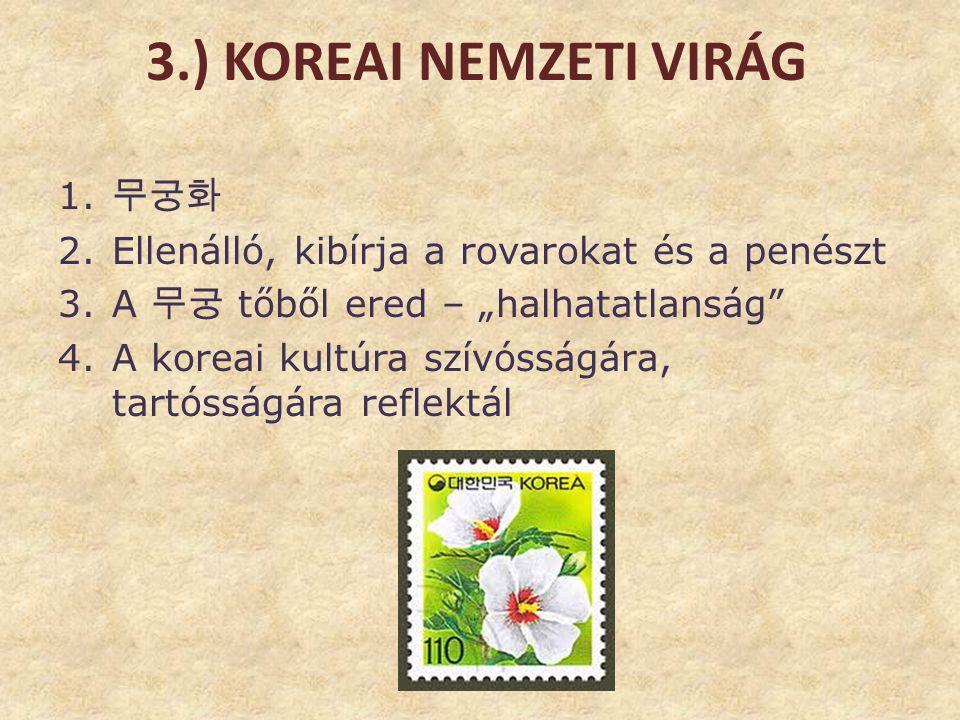 """3.) KOREAI NEMZETI VIRÁG 1. 무궁화 2.Ellenálló, kibírja a rovarokat és a penészt 3.A 무궁 tőből ered – """"halhatatlanság"""" 4.A koreai kultúra szívósságára, ta"""
