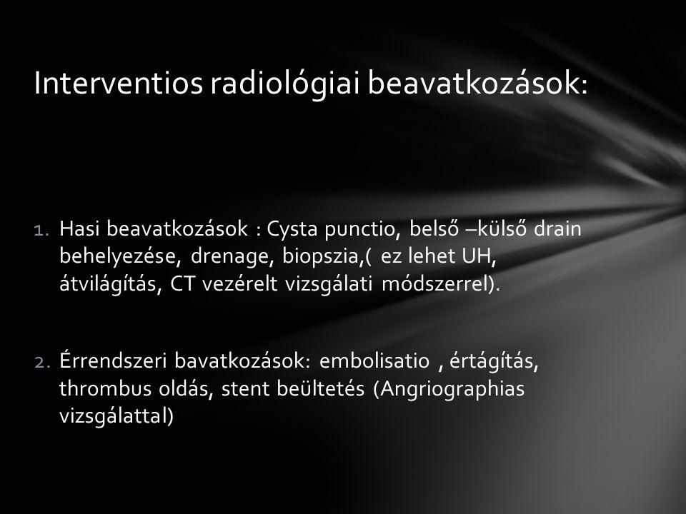 1.Hasi beavatkozások : Cysta punctio, belső –külső drain behelyezése, drenage, biopszia,( ez lehet UH, átvilágítás, CT vezérelt vizsgálati módszerrel).
