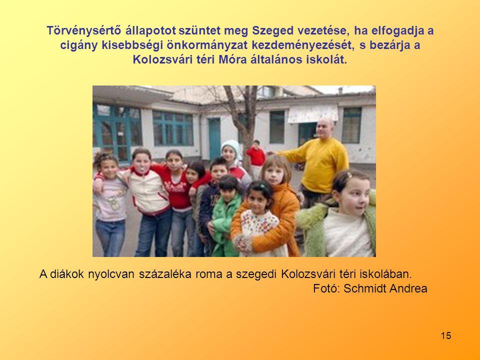 15 Törvénysértő állapotot szüntet meg Szeged vezetése, ha elfogadja a cigány kisebbségi önkormányzat kezdeményezését, s bezárja a Kolozsvári téri Móra