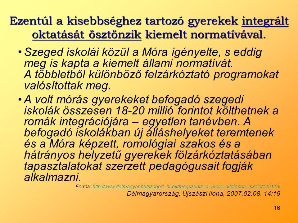 16 Ezentúl a kisebbséghez tartozó gyerekek integrált oktatását ösztönzik kiemelt normatívával. •Szeged iskolái közül a Móra igényelte, s eddig meg is