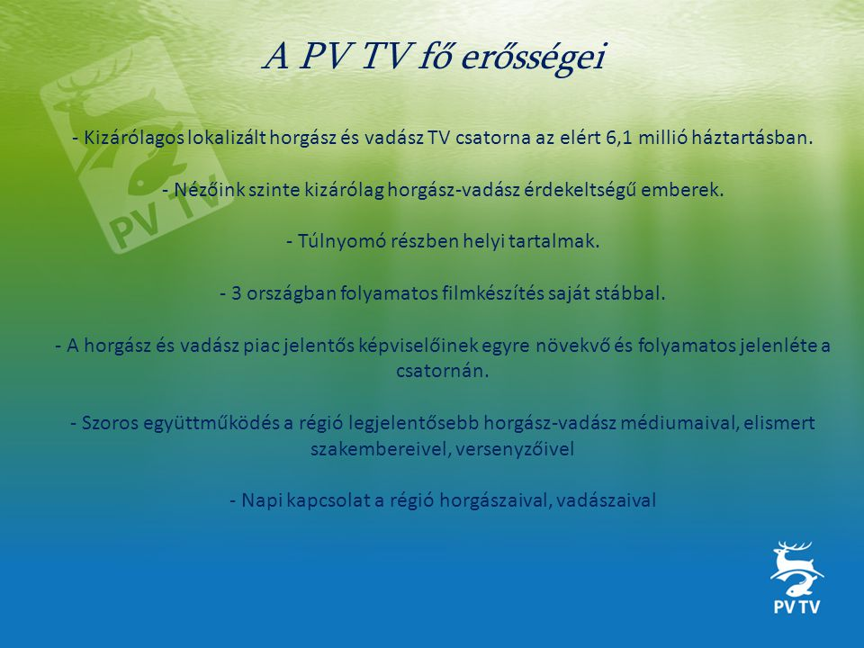 A PV TV fő erősségei - Kizárólagos lokalizált horgász és vadász TV csatorna az elért 6,1 millió háztartásban.