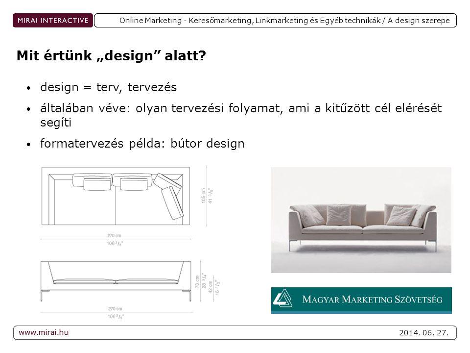 www.mirai.hu 2014. 06. 27. www.mirai.hu Online Marketing - Keresőmarketing, Linkmarketing és Egyéb technikák / A design szerepe • design = terv, terve