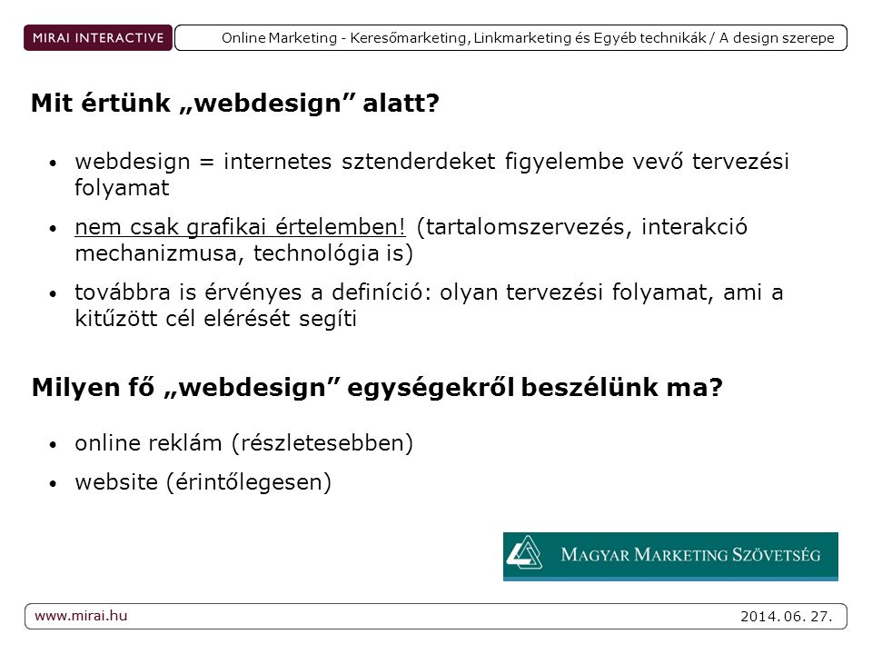 www.mirai.hu 2014. 06. 27. www.mirai.hu Online Marketing - Keresőmarketing, Linkmarketing és Egyéb technikák / A design szerepe • webdesign = internet
