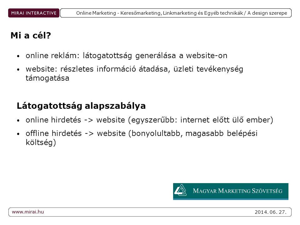 www.mirai.hu 2014. 06. 27. www.mirai.hu Online Marketing - Keresőmarketing, Linkmarketing és Egyéb technikák / A design szerepe • online reklám: látog