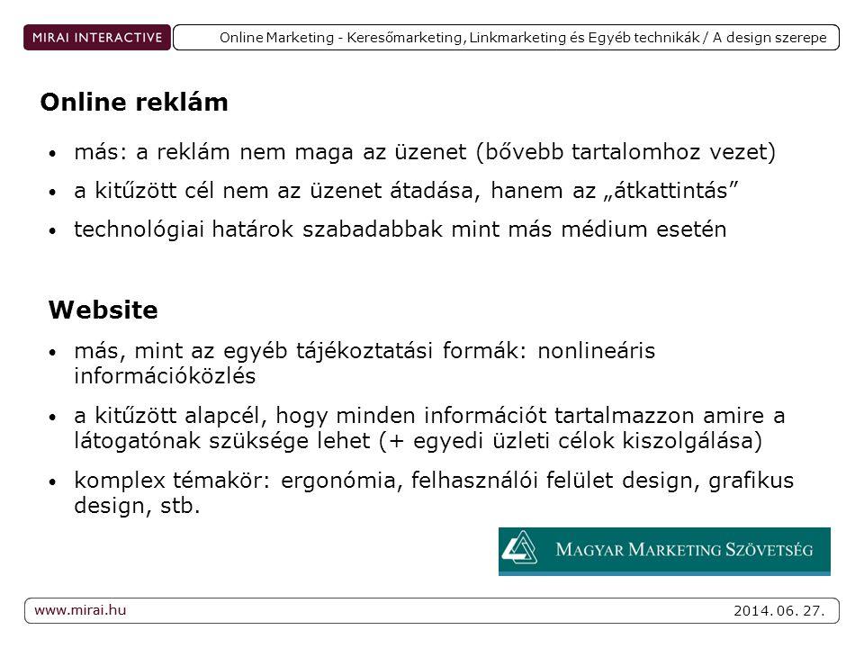 www.mirai.hu 2014. 06. 27. www.mirai.hu Online Marketing - Keresőmarketing, Linkmarketing és Egyéb technikák / A design szerepe • más: a reklám nem ma