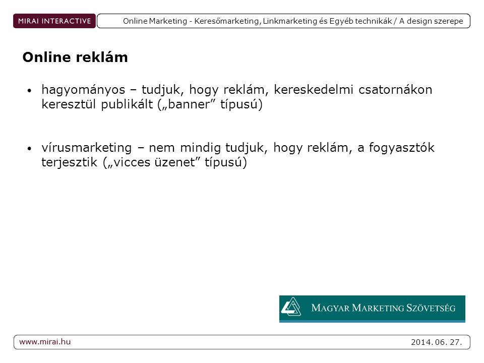 www.mirai.hu 2014. 06. 27. www.mirai.hu Online Marketing - Keresőmarketing, Linkmarketing és Egyéb technikák / A design szerepe • hagyományos – tudjuk