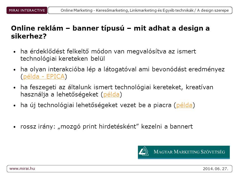 www.mirai.hu 2014. 06. 27. www.mirai.hu Online Marketing - Keresőmarketing, Linkmarketing és Egyéb technikák / A design szerepe • ha érdeklődést felke