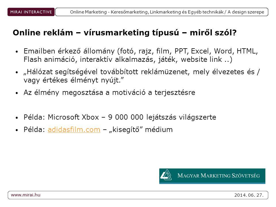 www.mirai.hu 2014. 06. 27. www.mirai.hu Online Marketing - Keresőmarketing, Linkmarketing és Egyéb technikák / A design szerepe • Emailben érkező állo