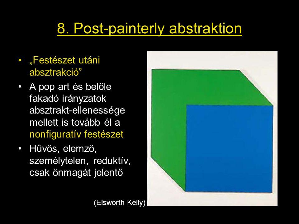 """8. Post-painterly abstraktion •""""Festészet utáni absztrakció"""" •A pop art és belőle fakadó irányzatok absztrakt-ellenessége mellett is tovább él a nonfi"""