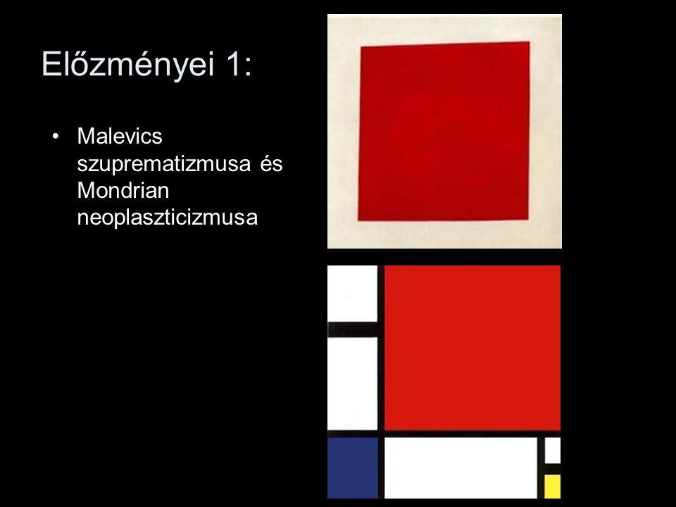 Előzményei 1: •Malevics szuprematizmusa és Mondrian neoplaszticizmusa