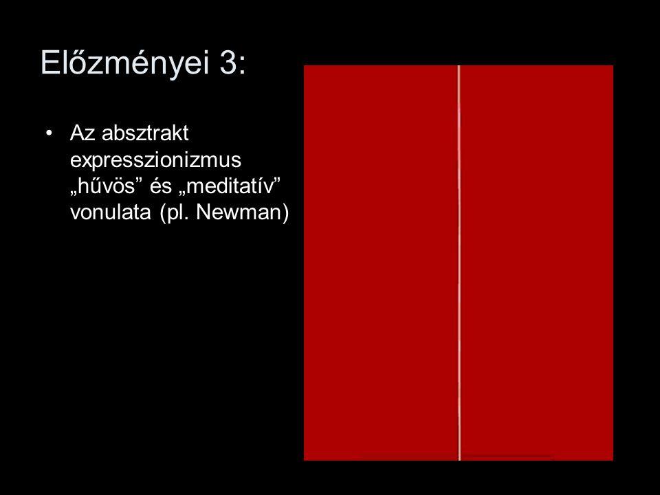 """Előzményei 3: •Az absztrakt expresszionizmus """"hűvös"""" és """"meditatív"""" vonulata (pl. Newman)"""