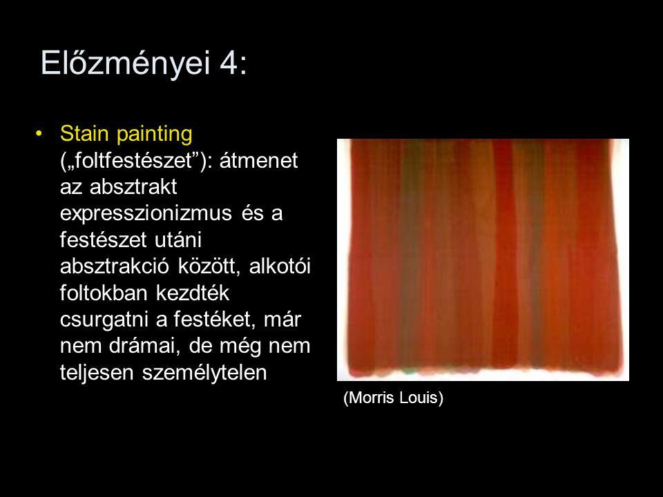 """Előzményei 4: •Stain painting (""""foltfestészet""""): átmenet az absztrakt expresszionizmus és a festészet utáni absztrakció között, alkotói foltokban kezd"""