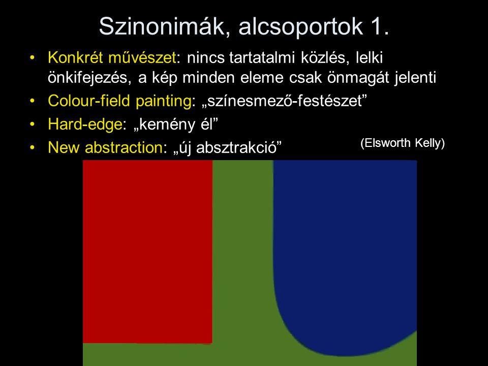 Szinonimák, alcsoportok 1. •Konkrét művészet: nincs tartatalmi közlés, lelki önkifejezés, a kép minden eleme csak önmagát jelenti •Colour-field painti