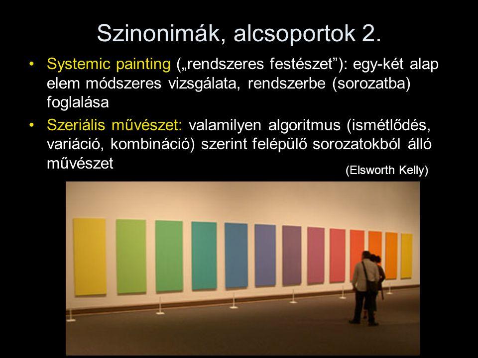"""Szinonimák, alcsoportok 2. •Systemic painting (""""rendszeres festészet""""): egy-két alap elem módszeres vizsgálata, rendszerbe (sorozatba) foglalása •Szer"""