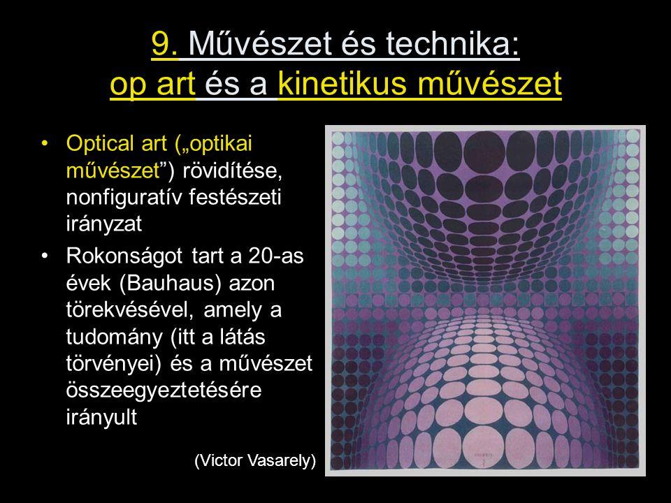"""9. Művészet és technika: op art és a kinetikus művészet •Optical art (""""optikai művészet"""") rövidítése, nonfiguratív festészeti irányzat •Rokonságot tar"""
