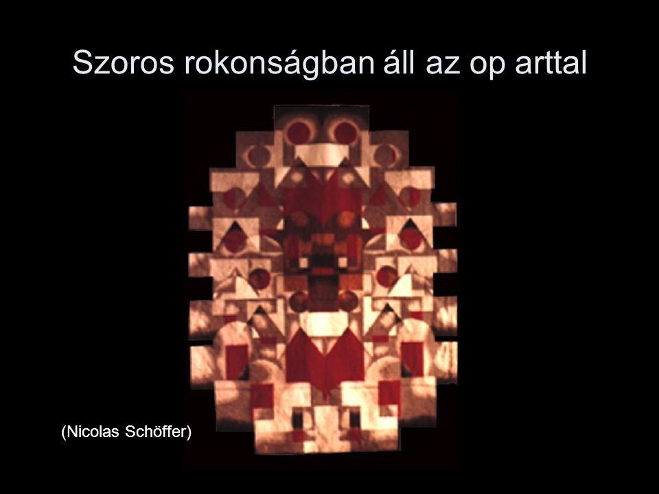 Szoros rokonságban áll az op arttal (Nicolas Schöffer)