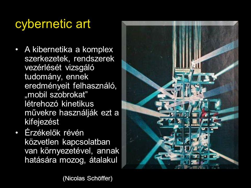 """(Nicolas Schöffer) cybernetic art •A kibernetika a komplex szerkezetek, rendszerek vezérlését vizsgáló tudomány, ennek eredményeit felhasználó, """"mobil"""
