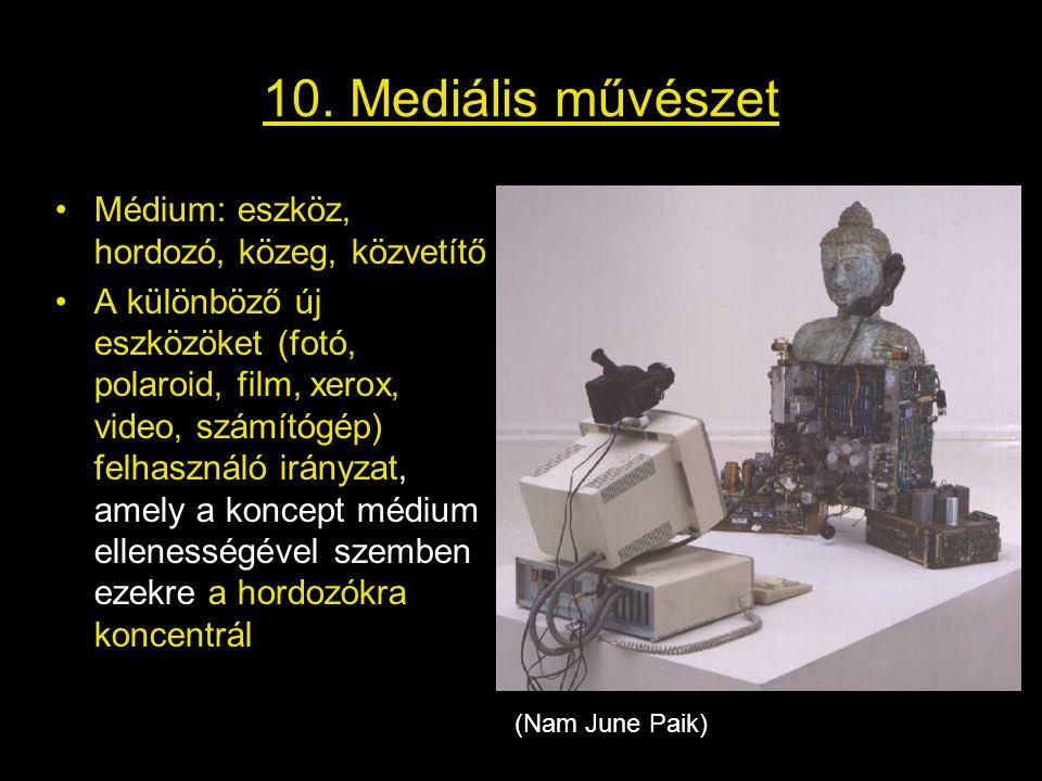 10. Mediális művészet •Médium: eszköz, hordozó, közeg, közvetítő •A különböző új eszközöket (fotó, polaroid, film, xerox, video, számítógép) felhaszná
